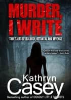 Murder, I Write ebook by Kathryn Casey