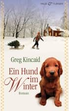 Ein Hund im Winter - Roman ebook by Greg Kincaid, Gabriele Zigldrum