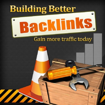 Building Better Backlinks - Gain More Traffic Today ebook by Sven Hyltén-Cavallius