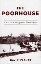 The Poorhouse ebook by David Wagner