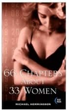 66 Chapters About 33 Women ebook by Michael Hemmingson