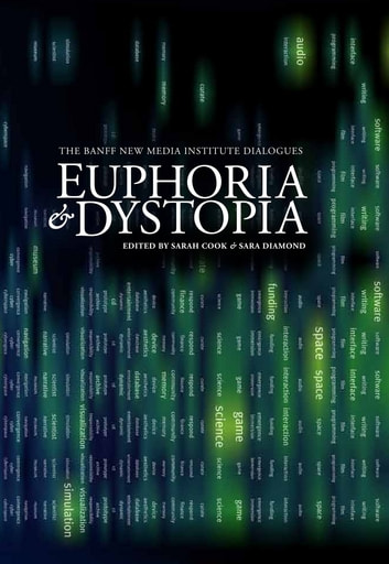 Euphoria & Dystopia - The Banff New Media Institute Dialogues ebook by