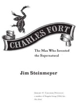 Charles Fort - The Man Who Invented the Supernatural ebook by Jim Steinmeyer