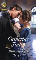 Waltzing With The Earl (Mills & Boon Historical) ebook by Catherine Tinley
