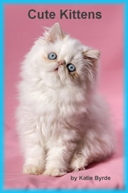 Cute Kittens ebook by Katie Byrde