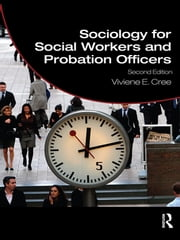 Sociology for Social Workers and Probation Officers ebook by Viviene E. Cree