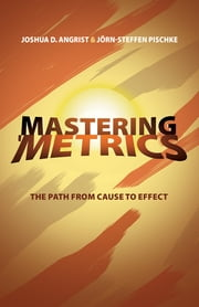 Mastering 'Metrics - The Path from Cause to Effect ebook by Joshua D. Angrist, Jörn-Steffen Pischke
