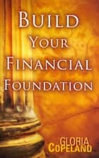Build Your Financial Foundation ebook by Copeland, Gloria
