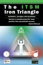 The ITSM Iron Triangle - Incidents, changes and problems ebook by Daniel McLean