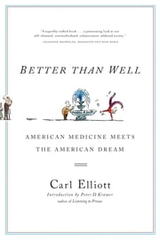 Better Than Well: American Medicine Meets the American Dream ebook by Carl Elliott,Peter D. Kramer