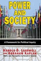 Power and Society - A Framework for Political Inquiry ebook by Harold D. Lasswell