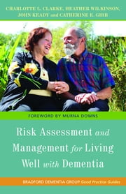 Risk Assessment and Management for Living Well with Dementia ebook by Charlotte L. Clarke,Heather Wilkinson,John Keady,Catherine E. Gibb,Catherine Gibb