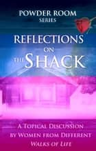 Reflections on the Shack ebook by Angela Shears,Shae Cooke,Tammy Fitzgerald,Donna Scuderi