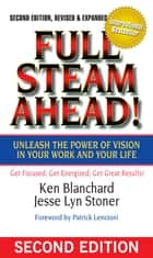 Full Steam Ahead! - Unleash the Power of Vision in Your Company and Your Life ebook by Ken Blanchard, Jesse Stoner