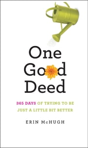 One Good Deed - 365 Days of Trying to Be Just a Little Bit Better ebook by Erin McHugh,David Cashion