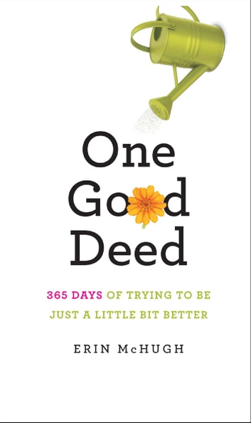 One Good Deed - 365 Days of Trying to Be Just a Little Bit Better ebook by Erin McHugh