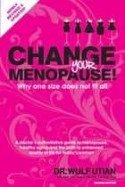 Change Your Menopause ebook by Wulf H Utian