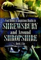 Foul Deeds & Suspicious Deaths in Shrewsbury and Around Shropshire ebook by David John Cox