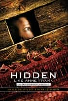 Hidden Like Anne Frank: 14 True Stories of Survival ebook by Marcel Prins, Peter Henk Steenhuis, LAURA WATKINSON