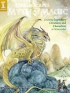 DreamScapes Myth & Magic - Create Legendary Creatures and Characters in Watercolor ebook by Stephanie Pui-Mun Law
