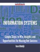 Information Systems - Simple Steps to Win, Insights and Opportunities for Maxing Out Success ebook by Gerard Blokdijk
