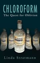 Chloroform - The Quest for Oblivion ebook by Linda Stratmann
