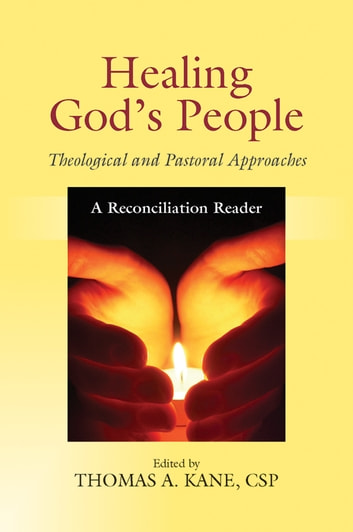 Healing God's People: Theological and Pastoral Approaches; A Reconciliation Reader ebook by Edited by Thomas A. Kane,CSP