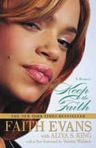 KEEP THE FAITH - A MEMOIR ebook by Faith Evans, Aliya S. King