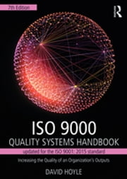 ISO 9000 Quality Systems Handbook-updated for the ISO 9001: 2015 standard - Increasing the Quality of an Organization's Outputs ebook by David Hoyle