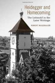 Heidegger and Homecoming - The Leitmotif in the Later Writings ebook by Robert  Mugerauer