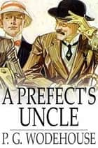 A Prefect's Uncle ebook by P. G. Wodehouse