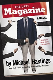 The Last Magazine - A Novel ebook by Michael Hastings