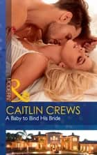 A Baby To Bind His Bride (Mills & Boon Modern) (One Night With Consequences, Book 37) ekitaplar by Caitlin Crews