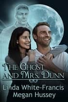 The Ghost and Mrs. Dunn ebook by Linda White-Francis, Megan Hussey