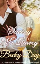 Saving Mr Darcy - A Pride and Prejudice Intimate Variation ebook by