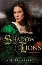 In the Shadow of Lions - A Novel of Anne Boleyn ebook by Ginger Garrett