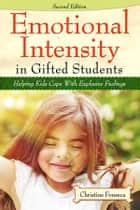 Emotional Intensity in Gifted Students ebook by Christine Fonseca