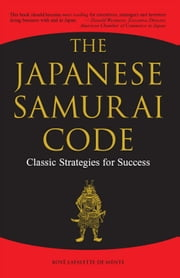 The Japanese Samurai Code - Classic Strategies for Success ebook by Boye Lafayette De Mente