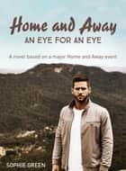 Home and Away - An Eye for An Eye ebook by Sophie Green