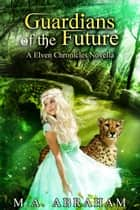 Guardians of the Future ebook by M.A. Abraham