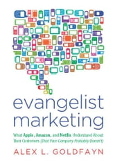 Evangelist Marketing - What Apple, Amazon, and Netflix Understand About Their Customers (That Your Company Probably Doesn't ebook by Alex L. Goldfayn