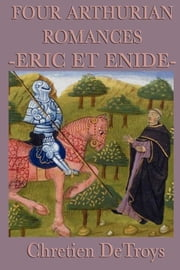 Four Arthurian Romances - Eric Et Enide ebook by Chretien DeTroys