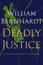 Deadly Justice ebook by William Bernhardt