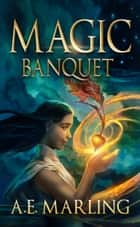 Magic Banquet ebook by AE Marling