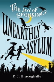 Unearthly Asylum ebook by P.J. Bracegirdle