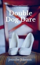 Double Dog Dare ebook by Jennifer Johnson