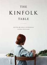 The Kinfolk Table - Recipes for Small Gatherings ebook by Nathan Williams