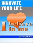 Innovate Your Life ebook by Joy Renkins