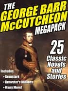 The George Barr McCutcheon MEGAPACK ® - 25 Classic Novels and Stories ebook by George Barr McCutcheon