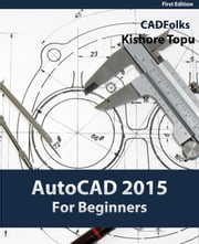 AutoCAD 2015 For Beginners ebook by Kishore Topu